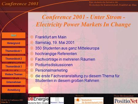 Backed by Folie Nr. 1 Presented by Conference 2001 - Unter Strom - Electricity Power Markets In Change Frankfurt am Main Samstag, 19. Mai 2001 350 Studenten.