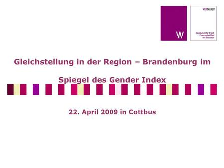 Gleichstellung in der Region – Brandenburg im Spiegel des Gender Index 22. April 2009 in Cottbus.