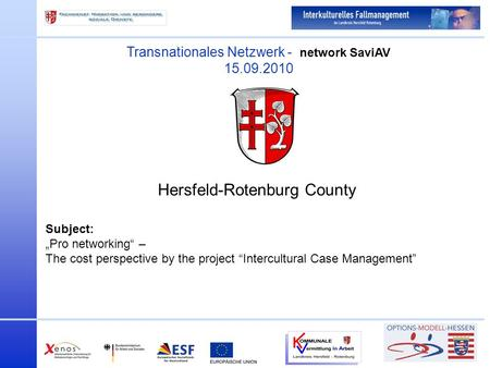 Transnationales Netzwerk - network SaviAV 15.09.2010 Hersfeld-Rotenburg County Subject: Pro networking – The cost perspective by the project Intercultural.