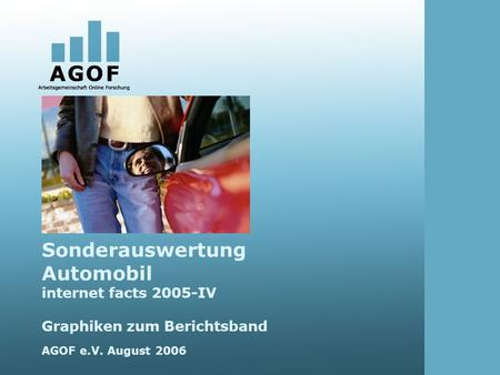 Sonderauswertung Automobil internet facts 2005-IV Graphiken zum Berichtsband AGOF e.V. August 2006.