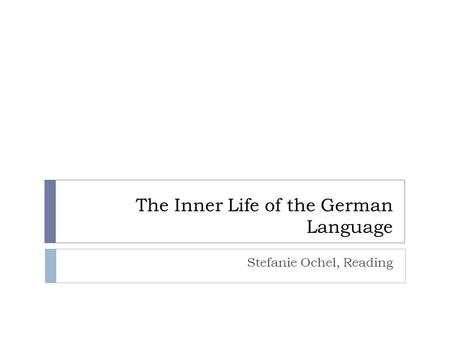 The Inner Life of the German Language Stefanie Ochel, Reading.