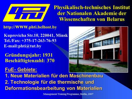 Management Training Programme, Berlin, 2007 Physikalisch-technisches Institut der Nationalen Akademie der Wissenschaften von Belarus Gründungsjahr: 1931.