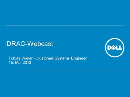 IDRAC-Webcast Tobias Wieler - Customer Systems Engineer 15. Mai 2013.