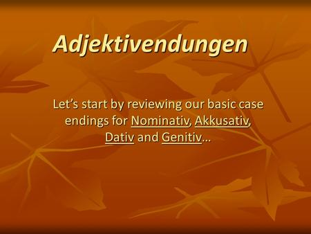 Adjektivendungen Let's start by reviewing our basic case endings for Nominativ, Akkusativ, Dativ and Genitiv…