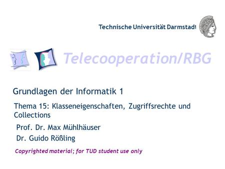 Telecooperation/RBG Technische Universität Darmstadt Copyrighted material; for TUD student use only Grundlagen der Informatik 1 Thema 15: Klasseneigenschaften,
