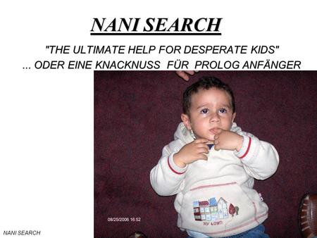 NANI SEARCH THE ULTIMATE HELP FOR DESPERATE KIDS... ODER EINE KNACKNUSS FÜR PROLOG ANFÄNGER.