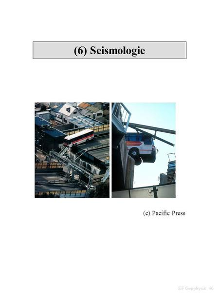 (6) Seismologie EF Geophysik 46 (c) Pacific Press.