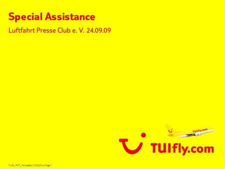 TUIfly | PPT_Templates | 10.03.2014 | Page 1 Special Assistance Luftfahrt Presse Club e. V. 24.09.09.
