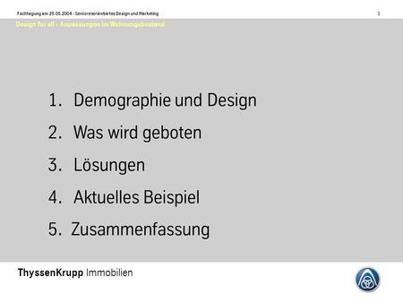 1 Fachtagung am 28.05.2004 - Seniorenorientiertes Design und Marketing ThyssenKrupp Immobilien Design for all - Anpassungen im Wohnungsbestand 1.Demographie.