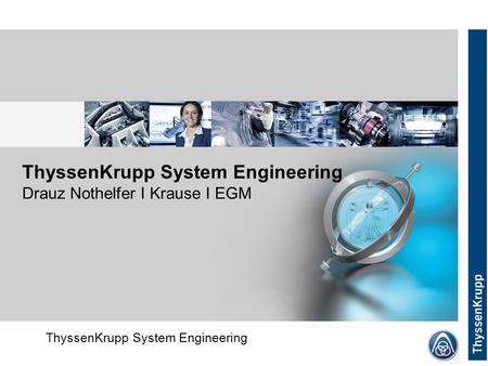 ThyssenKrupp System Engineering Corporate (without Divsion) ThyssenKrupp System Engineering Drauz Nothelfer I Krause I EGM.
