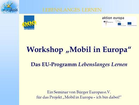 "Workshop ""Mobil in Europa"" Das EU-Programm Lebenslanges Lernen"