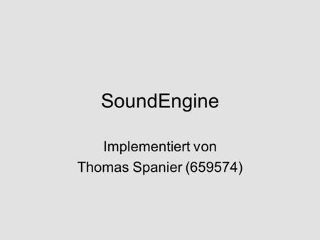 SoundEngine Implementiert von Thomas Spanier (659574)