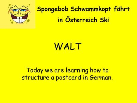 Spongebob Schwammkopt fährt in Österreich Ski WALT Today we are learning how to structure a postcard in German.