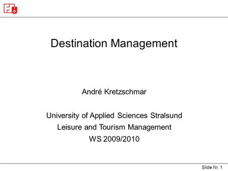 Slide Nr. 1 Destination Management André Kretzschmar University of Applied Sciences Stralsund Leisure and Tourism Management WS 2009/2010.