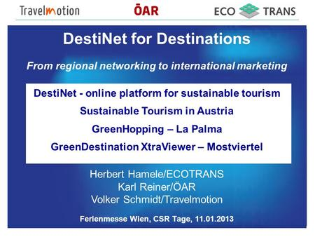 DestiNet for Destinations From regional networking to international marketing DestiNet - online platform for sustainable tourism Sustainable Tourism in.