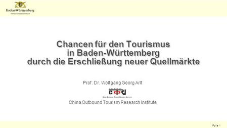 Folie 1 Chancen für den Tourismus in Baden-Württemberg durch die Erschließung neuer Quellmärkte Prof. Dr. Wolfgang Georg Arlt China Outbound Tourism Research.