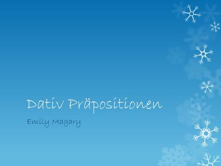Dativ Präpositionen Emily Magary. Was sind sie und was bedeutet sie? Ausout of Außerexcept for Beiat Mitwith Nachafter, to, according to Seitsince, for.