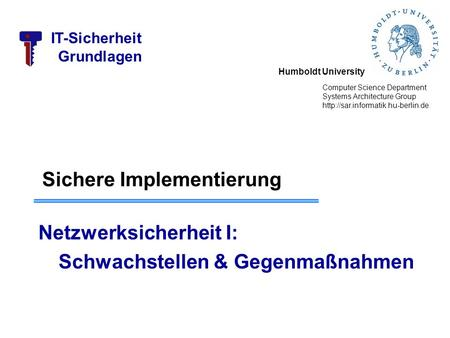 Humboldt University Computer Science Department Systems Architecture Group  IT-Sicherheit Grundlagen Sichere Implementierung.