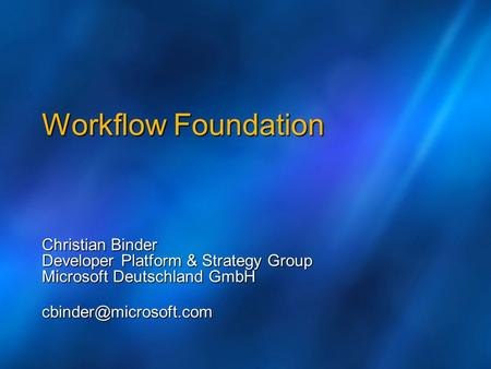 Workflow Foundation Christian Binder Developer Platform & Strategy Group Microsoft Deutschland GmbH