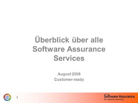 1 Überblick über alle Software Assurance Services August 2009 Customer-ready.