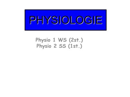 PHYSIOLOGIE Physio 1 WS (2st.) Physio 2 SS (1st.).