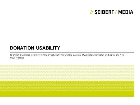 DONATION USABILITY 58 Design Guidelines for Improving the Donation Process and the Usability of Essential Information on Charity and Non- Profit Websites.