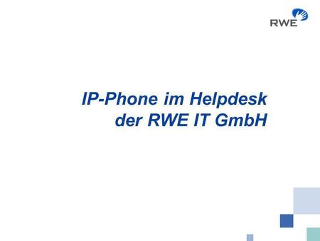 IP-Phone im Helpdesk der RWE IT GmbH. RWE IT GmbH 11.01.2008: rwe_2008_helpdesk_ip_phone.ppt 2 IP-Phone Technik VoiceGateways:Cisco 3825 Callmanager:Ver.