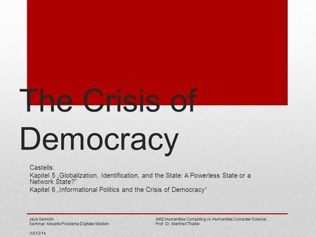 The Crisis of Democracy Castells: Kapitel 5 Globalization, Identification, and the State: A Powerless State or a Network State? Kapitel 6 Informational.