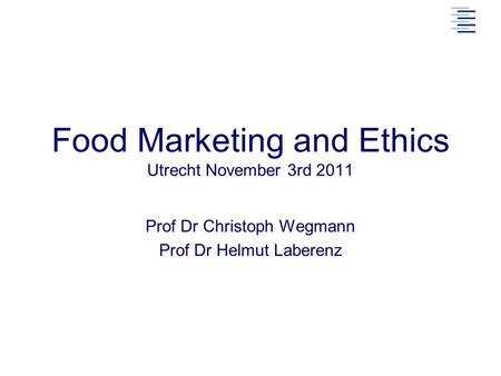 Prof Dr Christoph Wegmann Prof Dr Helmut Laberenz Food Marketing and Ethics Utrecht November 3rd 2011.