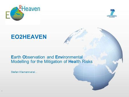EO2HEAVEN Earth Observation and Environmental Modelling for the Mitigation of Health Risks Stefan Wiemann et al… 1.