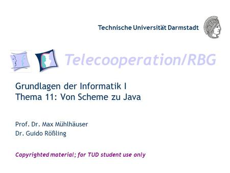 Telecooperation/RBG Technische Universität Darmstadt Copyrighted material; for TUD student use only Grundlagen der Informatik I Thema 11: Von Scheme zu.