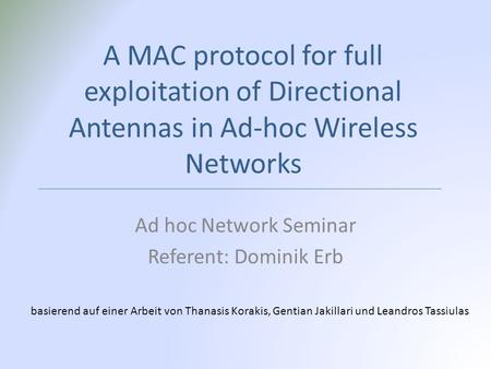 A MAC protocol for full exploitation of Directional Antennas in Ad-hoc Wireless Networks Ad hoc Network Seminar Referent: Dominik Erb basierend auf einer.