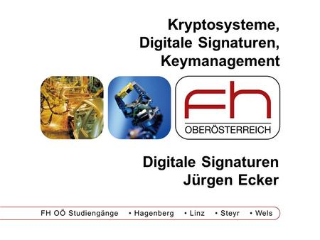 Kryptosysteme, Digitale Signaturen, Keymanagement Digitale Signaturen Jürgen Ecker.