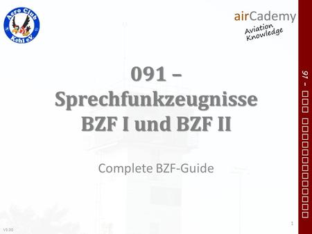 V3.00 91 – VFR Communication 091 – Sprechfunkzeugnisse BZF I und BZF II Complete BZF-Guide 1.