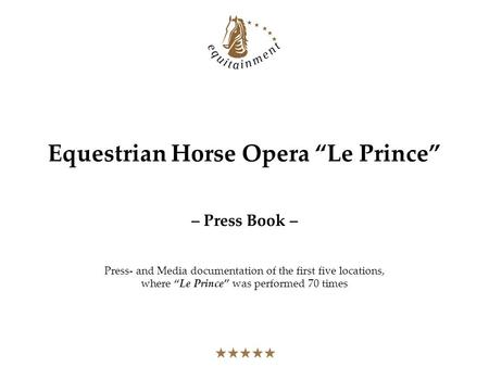 Equestrian Horse Opera Le Prince – Press Book – Press- and Media documentation of the first five locations, where Le Prince was performed 70 times.