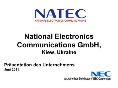 National Electronics Communications GmbH, Kiew, Ukraine Präsentation des Unternehmens Juni 2011.