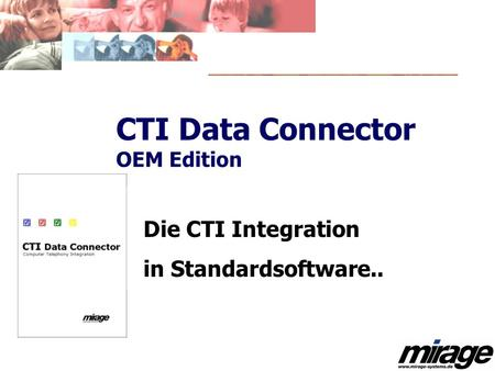 CTI Data Connector OEM Edition Die CTI Integration in Standardsoftware..
