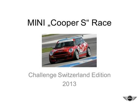MINI Cooper S Race Challenge Switzerland Edition 2013.