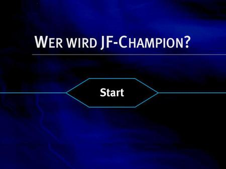 W ER WIRD JF-C HAMPION ? Start. 2 15 1 MILLION 14 500.000 13 125.000 12 64.000 11 32.000 10 16.000 9 8.000 8 4.000 7 2.000 6 1.000 5 500 4 300 3 200 2.