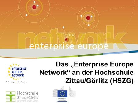 PLACE PARTNERS LOGO HERE Title of the presentation | Date | # Das Enterprise Europe Network an der Hochschule Zittau/Görlitz (HSZG) PLACE PARTNERS LOGO.