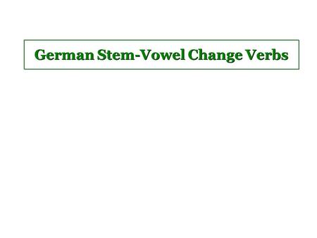 German Stem-Vowel Change Verbs. Stem-changing verbs Several verbs change their stem-vowel from e to i ( e ) and from a to ä. These changes occur only.