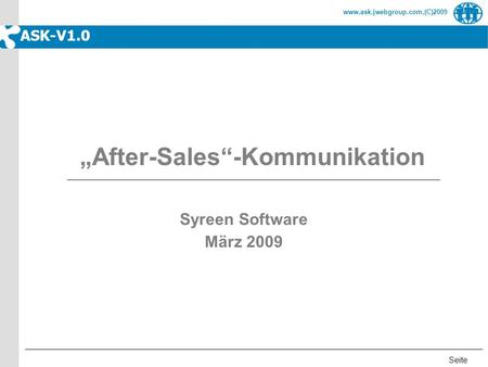 Seite www.ask.jwebgroup.com,(C)2009 ASK-V1.0 Syreen Software März 2009 After-Sales-Kommunikation.