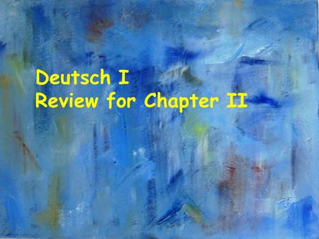 Deutsch I Review for Chapter II. A. Know the conjugation of to be sein ich du er,sie,es bin bist ist.
