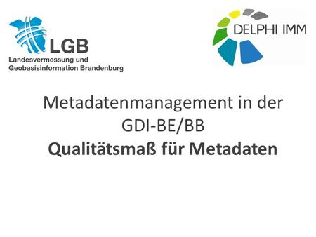 Metadatenmanagement in der GDI-BE/BB Qualitätsmaß für Metadaten.