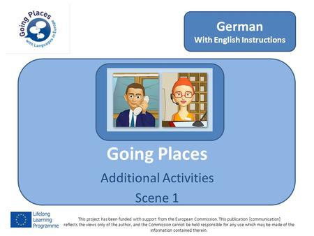 Going Places Additional Activities Scene 1 German With English Instructions This project has been funded with support from the European Commission. This.