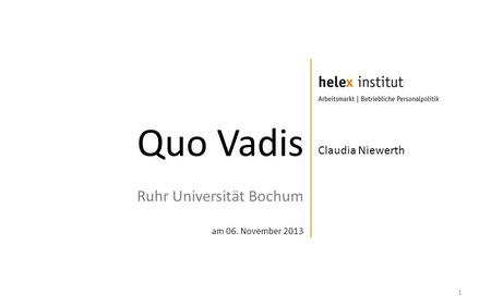 Quo Vadis Ruhr Universität Bochum am 06. November 2013 1 Claudia Niewerth.