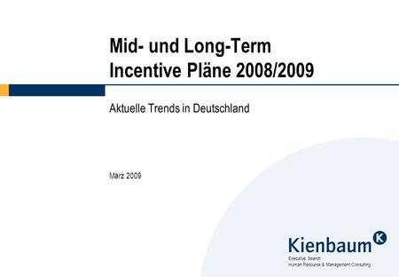 Executive Search Human Resource & Management Consulting Mid- und Long-Term Incentive Pläne 2008/2009 Aktuelle Trends in Deutschland März 2009.