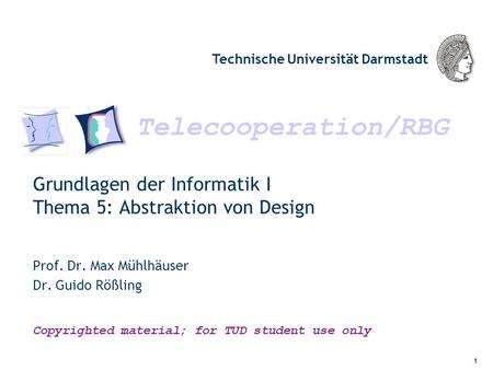 Telecooperation/RBG Technische Universität Darmstadt Copyrighted material; for TUD student use only Grundlagen der Informatik I Thema 5: Abstraktion von.