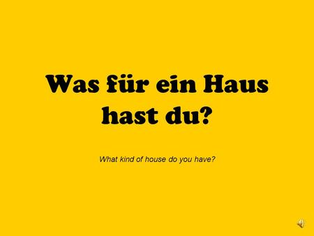 Was für ein Haus hast du? What kind of house do you have?