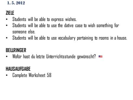 1. 5. 2012 ZIELE Students will be able to express wishes. Students will be able to use the dative case to wish something for someone else. Students will.